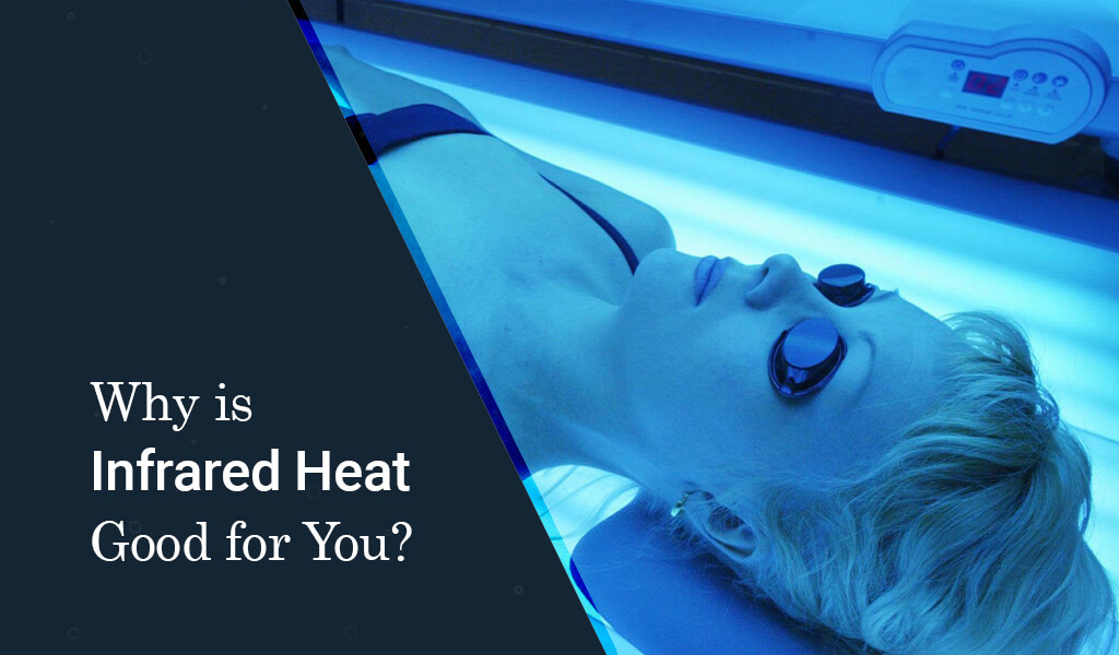 why is infrared heat good for you?